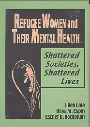 Refugee Women and their Mental Heath: Shattered Societies, Shattered Lives